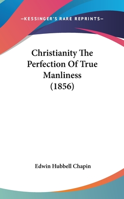 Christianity the Perfection of True Manliness (1856) - Chapin, E H