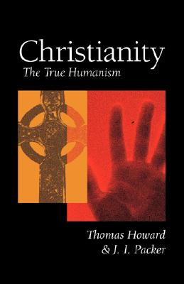 Christianity: The True Humanism - Howard, Thomas
