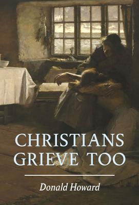Christians Grieve Too - Howard, Donald