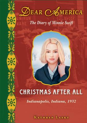 Christmas After All: The Diary of Minnie Swift: Indianapolis, Indiana, 1932 - Lasky, Kathryn