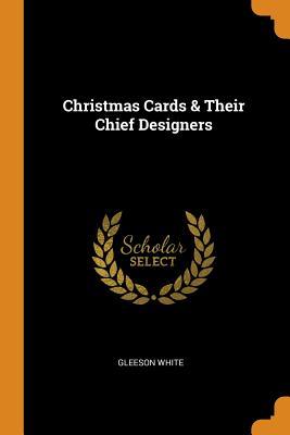 Christmas Cards & Their Chief Designers - White, Gleeson