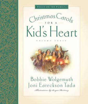 Christmas Carols for a Kid's Heart - Tada, Joni Eareckson, and Wolgemuth, Bobbie, and Martinez, Sergio (Illustrator)