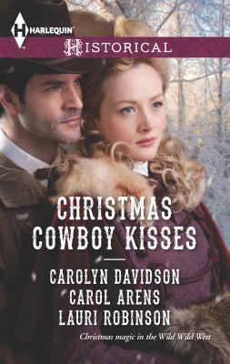 Christmas Cowboy Kisses: A Family for Christmas\A Christmas Miracle\Christmas with Her Cowboy - Davidson, Carolyn, and Arens, Carol, and Robinson, Lauri