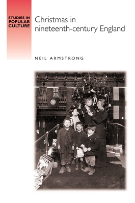 Christmas in Nineteenth-Century England - Armstrong, Neil, and Richards, Jeffrey (Series edited by)