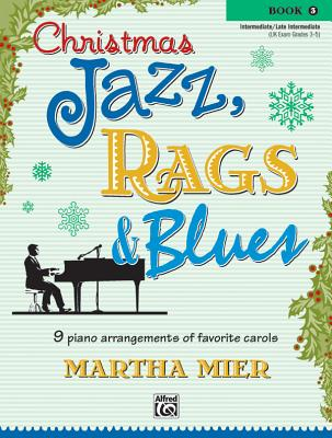 Christmas Jazz, Rags & Blues, Bk 3: 9 Arrangements of Favorite Carols for Intermediate to Late Intermediate Pianists - Mier, Martha (Composer)