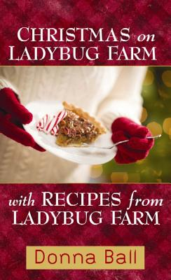Christmas on Ladybug Farm with Recipes: A Companion Cookbook - Ball, Donna