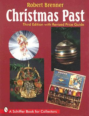 Christmas Past: A Collector's Guide to Its History and Decorations - Brenner, Robert