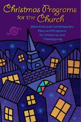 Christmas Programs for the Church: Bible-Time and Contemporary Plays and Programs for Christmas and Thanksgiving - Robertson, Brynn (Compiled by)