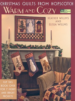 Christmas Quilts from Hopscotch: Merry and Bright & Warm and Wonderful - Willms, Heather, and Willms, Elissa