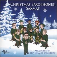 Christmas Saxophones: Saxmas - Ian Cruz (soprano); Jonathan Barrett (tenor); Raleigh Dailey Trio; The Osland Saxophone Quartet; UK Mega-Sax Quartet;...