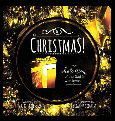 Christmas the Whole Story of the God Who Loves - Metzler, Natasha