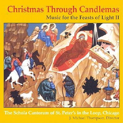 Christmas Through Candlemas: Music for the Feasts of Light II - Schola Cantorum of St Peters in the Loop