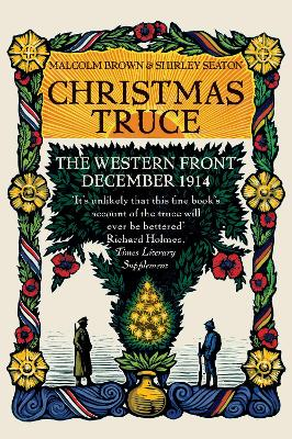 Christmas Truce: The Western Front December 1914 - Brown, Malcolm, and Seaton, Shirley