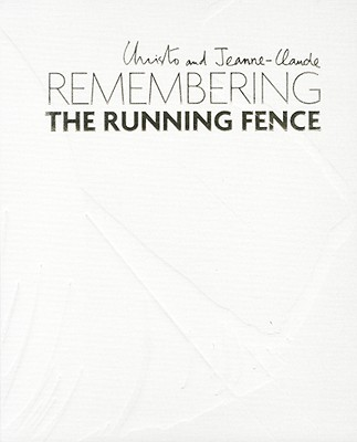 Christo and Jeanne-Claude: Remembering the Running Fence - O'Doherty, Brian, and Clough, George William (Contributions by), and Anderson, Edwin C, Jr. (Contributions by)