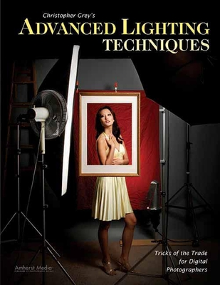 Christopher Grey's Advanced Lighting Techniques: Tricks of the Trade for Digital Photographers - Grey, Christopher