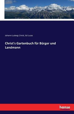 Christ's Gartenbuch Fur Burger Und Landmann - Christ, Johann Ludwig, and Lucas, Ed
