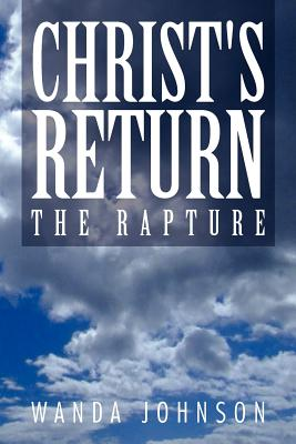 Christ's Return: The Rapture - Johnson, Wanda