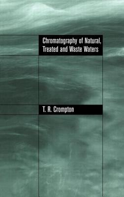 Chromatography of Natural, Treated and Waste Waters - Crompton, T R