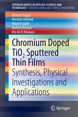 Chromium Doped TiO2 Sputtered Thin Films: Synthesis, Physical Investigations and Applications - Hajjaji, Anouar, and Amlouk, Mosbah, and Gaidi, Mounir