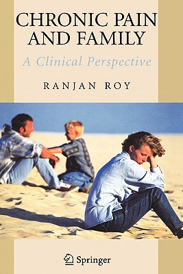 Chronic Pain and Family: A Clinical Perspective - Roy, Ranjan