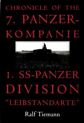 "Chronicle of the 7. Panzer-Kompanie 1. SS-Panzer Division ""Leibstandarte"" - Tiemann, Ralf"