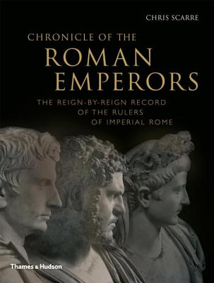 Chronicle of the Roman Emperors: The Reign-by-Reign Record of the Rulers of Imperial Rome - Scarre, Chris