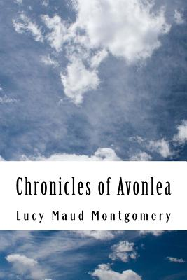 Chronicles of Avonlea - Lucy Maud Montgomery