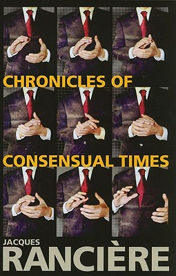 Chronicles of Consensual Times - Ranciere, Jacques, and Corcoran, Steven