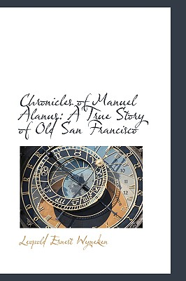 Chronicles of Manuel Alanus: A True Story of Old San Francisco - Wyneken, Leopold Ernest