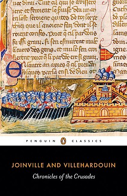 Chronicles of the Crusades - Geoffrey of Villehardouin, and John of Joinville, and Smith, Caroline (Translated by)