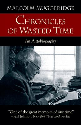 Chronicles of Wasted Time - Muggeridge, Malcolm