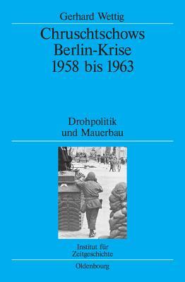 Chruschtschows Berlin-Krise 1958 Bis 1963 - Wettig, Gerhard