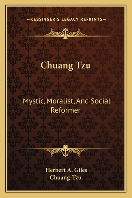 Chuang Tzu: Mystic, Moralist, and Social Reformer - Chuang-Tzu, and Giles, Herbert Allen (Translated by)