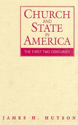 Church and State in America: The First Two Centuries - Hutson, James H