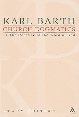 Church Dogmatics, Volume 1: The Doctrine of the Word of God, Volume I.1 (1-7) - Barth, Karl, and Bromiley, G W (Editor), and Torrance, T F (Editor)