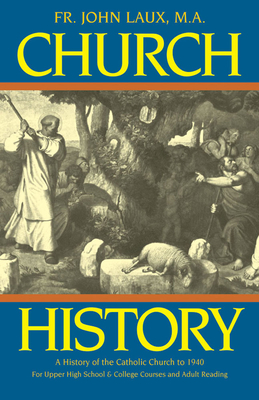 Church History: A Complete History of the Catholic Church to the Present Day - Laux, John J