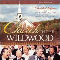 Church in the Wildwood: Cherished Hymns - Bill Gaither/Gloria Gaither/Homecoming Friends