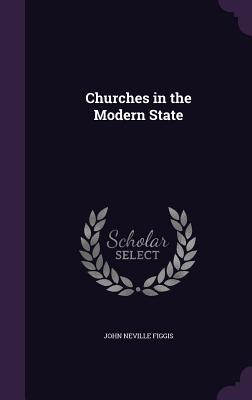 Churches in the Modern State - Figgis, John Neville