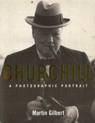 Churchill: A Photographic Portrait - Gilbert