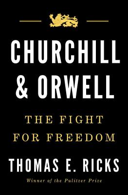 Churchill And Orwell: The Fight for Freedom - Ricks, Thomas