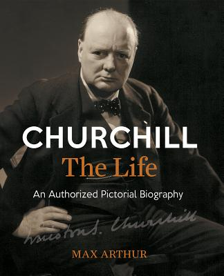 Churchill the Life: An Authorized Pictorial Biography - Arthur, Max