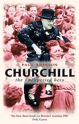 Churchill: The Unexpected Hero - Addison, Paul