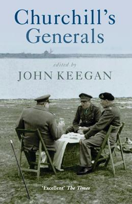 Churchill's Generals - Keegan, John, Sir (Editor)
