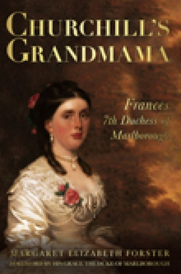 Churchill's Grandmama: Frances, 7th Duchess of Marlborough - Forster, Margaret Elizabeth, and The Duke of Marlborough (Foreword by)