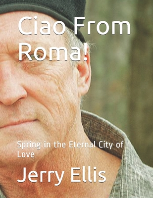 Ciao From Roma!: Spring in the Eternal City of Love - Canova, Paulo (Foreword by), and Ellis, Jerry, Mr.