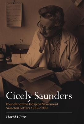 Cicely Saunders: Founder of the Hospice Movement: Selected Letters 1959-1999 - Clark, David, Ph.D.