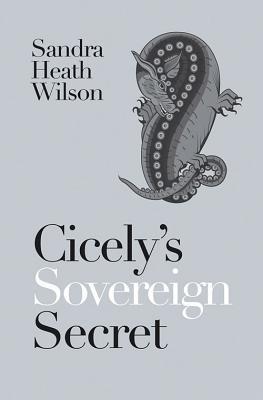 Cicely's Sovereign Secret - Wilson, Sandra Heath