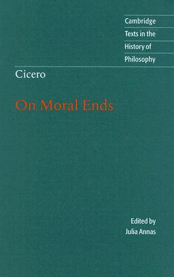 Cicero: On Moral Ends - Cicero, Marcus Tullius, and Annas, Julia (Editor), and Woolf, Raphael (Translated by)