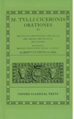 Cicero Orationes. Vol. VI: (Tull., Font., Sull., Arch. Poet., Planc. Scaur.) - Clark, A. C. (Editor)