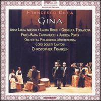 Cilea: Gina - Anna Lucia Alessio (vocals); Fabio Maria Capitanucci (vocals); Laura Brioli (vocals); Christopher Franklin (conductor)